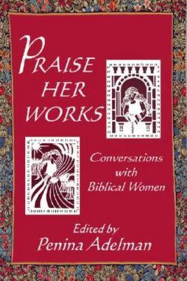 Praise Her Works: Conversations with Biblical Women (Paperback)