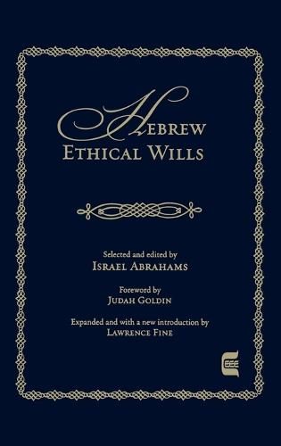 Hebrew Ethical Wills: Selected and Edited by Israel Abrahams, Volumes I and II - Edward E. Elson Classic (Hardback)