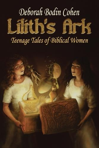 Lilith's Ark: Teenage Tales of Biblical Women (Paperback)