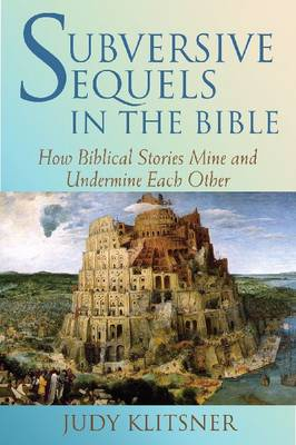 Subversive Sequels in the Bible: How Biblical Stories Mine and Undermine Each Other (Hardback)