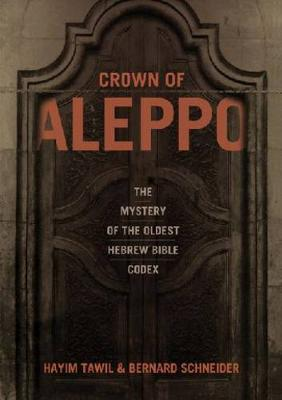 Crown of Aleppo: The Mystery of the Oldest Hebrew Bible Codex (Hardback)