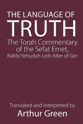The Language of Truth: The Torah Commentary of the Sefat Emet (Paperback)