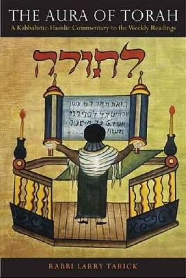 The Aura of Torah: A Kabbalistic-Hasidic Commentary to the Weekly Readings (Paperback)