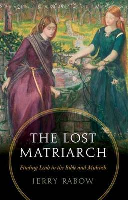 The Lost Matriarch: Finding Leah in the Bible and Midrash (Paperback)