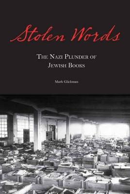 Stolen Words: The Nazi Plunder of Jewish Books (Hardback)