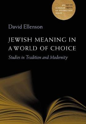 Jewish Meaning in a World of Choice: Studies in Tradition and Modernity - A JPS Scholar of Distinction Book (Hardback)