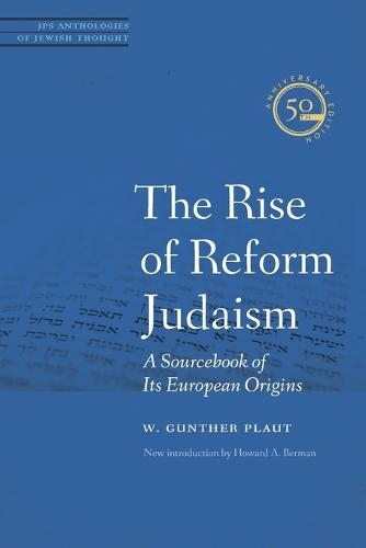 The Rise of Reform Judaism: A Sourcebook of Its European Origins - JPS Anthologies of Jewish Thought (Paperback)
