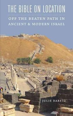 The Bible on Location: Off the Beaten Path in Ancient and Modern Israel (Paperback)