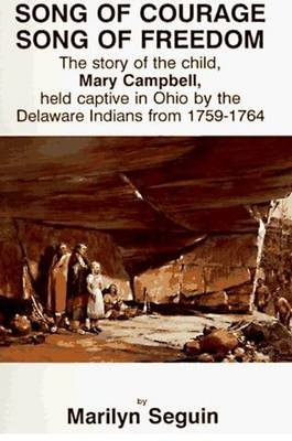 Song of Courage, Song of Freedom: The Story of the Child, Mary Campbell, Held Captive in Ohio by the Delaware Indians from 1759-1764 (Paperback)