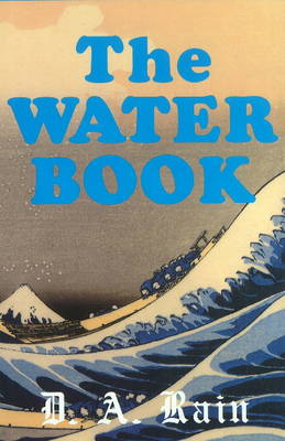Water Book: A Compendium of Facts & Fables for the Modern Reader (Hardback)