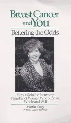 Breast Cancer and You: Bettering the Odds : How to Join the Increasing Number of Women Who Survive, Whole and Well (Paperback)