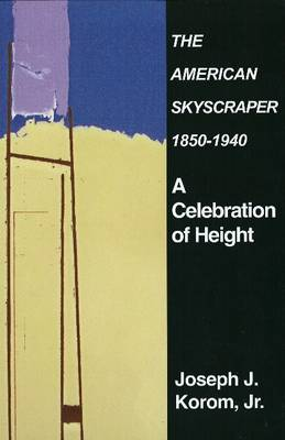 American Skyscraper 1850-1940: A Celebration of Height (Hardback)
