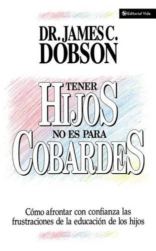 Tener Hijos No Es Para Cobardes: How to Confront with Confidence the Frustrations of Educating Your Children (Paperback)