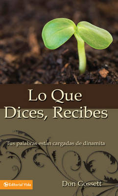 Lo Que Dices, Recibes: Your Words Where Full of Dinamite (Paperback)