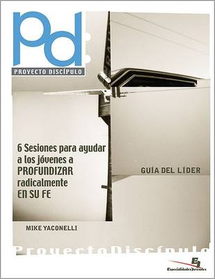 Proyecto Discipulo Guia Del Lider: 6 Seccion to Help Youth Find Their Faith - Especialidades Juveniles No. 5 (Paperback)