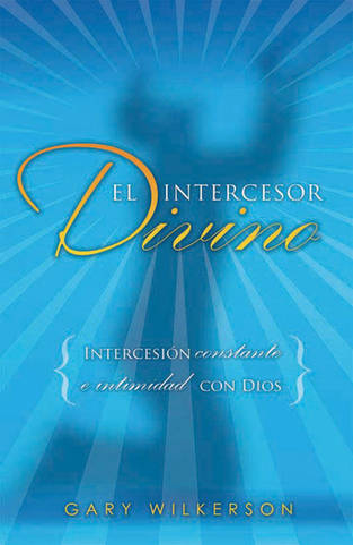 El Intercesor Divino: Buscando Ser Intercesor En La Intimidad Con Jes s (Paperback)