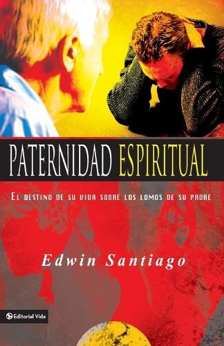 Paternidad Espiritual: El Destino de Su Vida Sobre Los Lomos de Su Padre (Paperback)