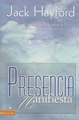 Una Presencia Manifiesta: Expecting a Visitation of God's Grace Thru Worship (Paperback)