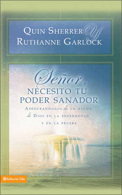Senor, Necesito Tu Poder Sanador: Securing God's Help in Sickness and Trials (Paperback)