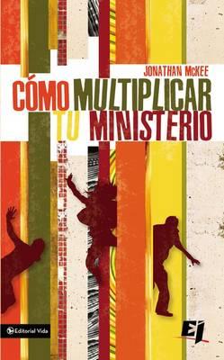 Como Multiplicar Tu Ministerio: Practical Ideas for Any Outreach Event--from 10 to 10,000 - Especialidades Juveniles / Lecciones Biblicas Creativas No. 52 (Paperback)