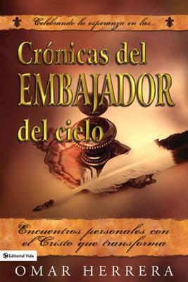Cronicas Del Embajador Del Cielo: Person Encounters with the Christ Who Transfoms (Paperback)