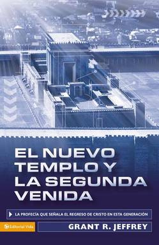 El Nuevo Templo Y La Segunda Venida: La Profec a Que Se ala del Regreso de Cristo En Esta Generaci n (Paperback)