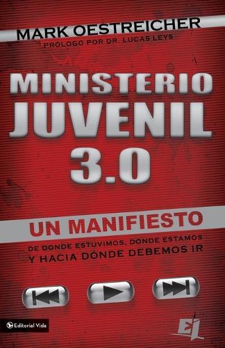 Ministerio Juvenil 3.0: Un Manifiesto de Donde Estuvimos, Donde Estamos Y Hacia Donde Debemos IR = Youth Ministry 3.0 - Especialidades Juveniles (Paperback)