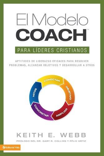 El Modelo Coach Para Lideres Cristianos: Aptitudes de Liderezgo Eficaces Para Resolver Problemas, Alcanzar Objetivos y Desarrolar a Otros (Paperback)