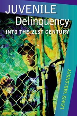 Juvenile Delinquency: Into the Twenty-First Century (Hardback)