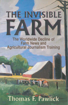 The Invisible Farm: The Worldwide Decline of Farm News and Agricultural Journalism Training (Paperback)