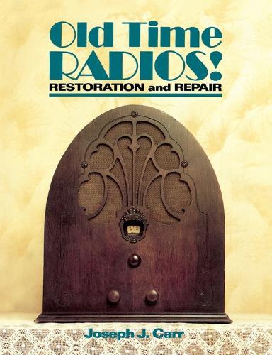 Old Time Radios! Restoration and Repair (Paperback)