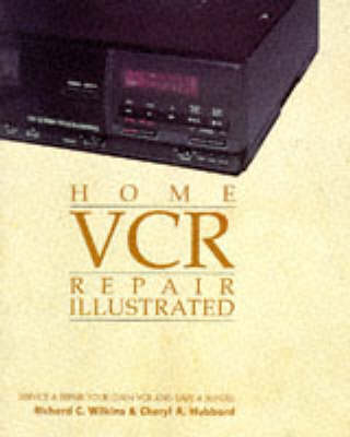 Home Videocassette Recorder Repair Illustrated: Do-it-yourselfer's Guide to Basic Videocassette Recorder Maintenance and Repair (Paperback)