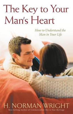 The Key to Your Man's Heart: How to Understand the Man in Your Life (Paperback)