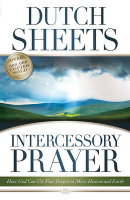 Intercessory Prayer: How God Can Use Your Prayers to Move Heaven and Earth (Paperback)