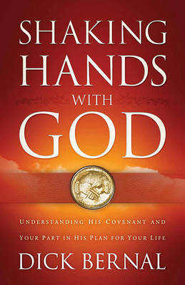 Shaking Hands with God: Understanding His Covenant and Your Part in His Plan for Your Life (Paperback)