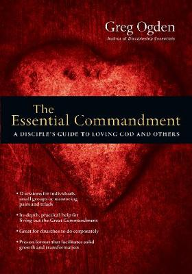 The Essential Commandment: A Disciple's Guide to Loving God and Others (Paperback)