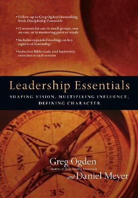 Leadership Essentials: Shaping Vision, Multiplying Influence, Defining Character (Paperback)