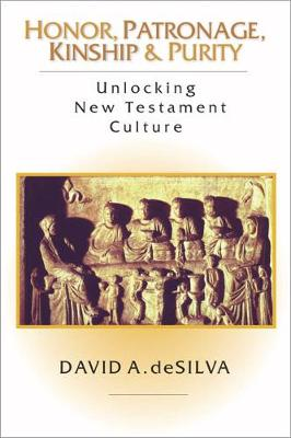 Honor, Patronage, Kinship and Purity: Unlocking New Testament Culture (Paperback)