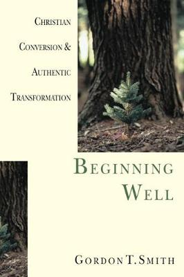 Beginning Well: Christian Conversion and Authentic Transformation (Paperback)