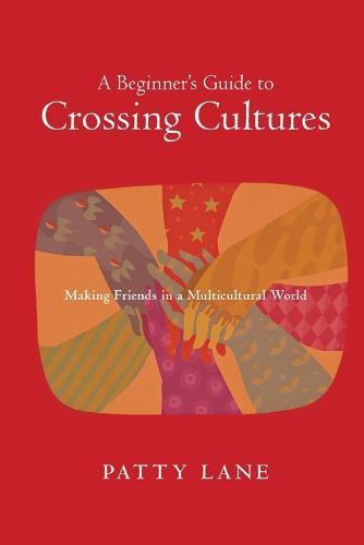 A Beginner's Guide to Crossing Cultures: Making Friends in a Multicultural World (Paperback)