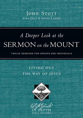 A Deeper Look at the Sermon on the Mount: Living Out the Way of Jesus - Lifeguide in Depth Bible Studies (Paperback)