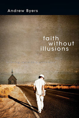 Faith Without Illusions: Following Jesus as a Cynic-Saint (Paperback)