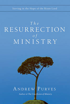The Resurrection of Ministry: Serving in the Hope of the Risen Lord (Paperback)
