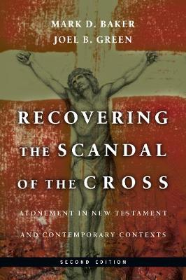 Recovering the Scandal of the Cross: Atonement in New Testament and Contemporary Contexts (Paperback)
