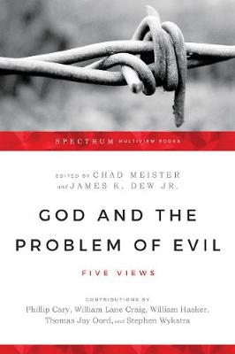 God and the Problem of Evil: Five Views - Spectrum Multiview Book (Paperback)