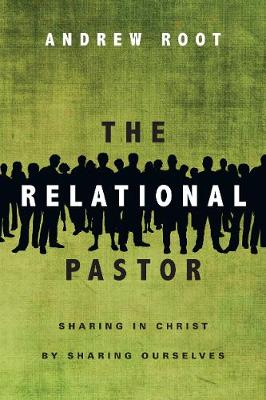 The Relational Pastor: Sharing in Christ by Sharing Ourselves (Paperback)