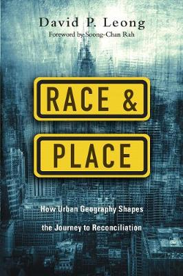 Race and Place: How Urban Geography Shapes the Journey to Reconciliation (Paperback)
