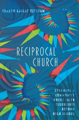 Reciprocal Church: Becoming a Community Where Faith Flourishes Beyond High School (Paperback)