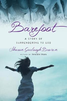 Barefoot: A Story of Surrendering to God - Sensible Shoes (Paperback)