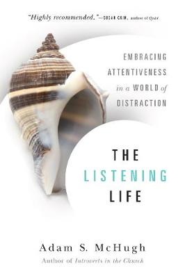 The Listening Life: Embracing Attentiveness in a World of Distraction (Paperback)